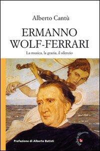 Ermanno Wolf-Ferrari. La musica, la grazia, il silenzio. Con CD Audio