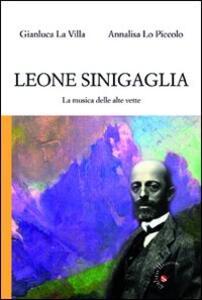 Leone Sinigaglia. La musica delle alte vette - Gianluca La Villa,Annalisa Lo Piccolo - copertina
