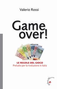 Game over! Le regole del gioco. Preludio per la rivoluzione in Italia