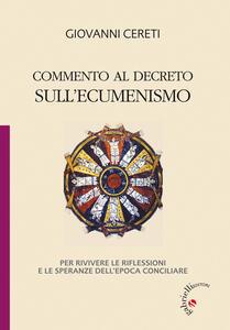 Commento al decreto sull'ecumenismo. Per rivivere le riflessioni e le speranze dell'epoca conciliare