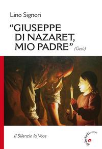 Giuseppe di Nazaret, mio padre (Gesù). Il silenzio la voce - Signori Lino - wuz.it