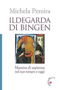 Libro Ildegarda di Bingen. Maestra di sapienza nel suo tempo e oggi Michela Pereira