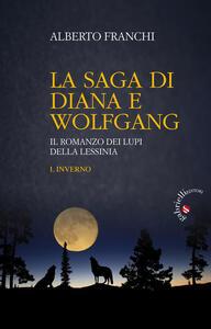 La saga di Diana e Wolfgang. Il romanzo dei lupi della Lessinia. Vol. 1: Inverno.