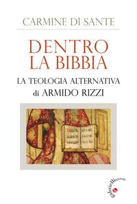 Dentro la Bibbia. La teologia alternativa di Armido Rizzi - Di Sante Carmine - wuz.it