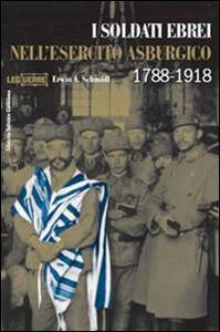 Libro I soldati ebrei nell'esercito asburgico. Ediz. illustrata Erwin A. Schmidl