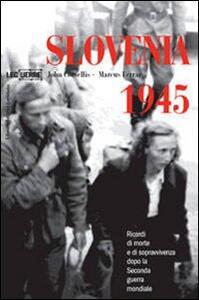 Slovenia 1945. Ricordi di morte e sopravvivenza dopo la seconda guerra mondiale