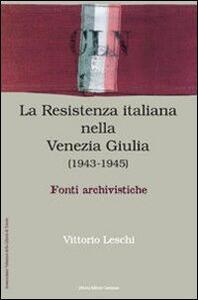 Libro La Resistenza nella Venezia Giulia. Documenti e testimonianza Vittorio Leschi