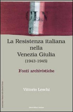 La Resistenza nella Venezia Giulia. Documenti e testimonianza