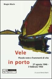 Copertina  Vele in porto : piccole note e frammenti di vita, 27 agosto 1946-3 febbraio 1950