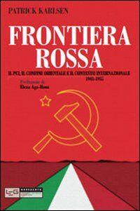 Frontiera rossa. Il Pci, il confine orientale e il contesto internazionale 1941-1955