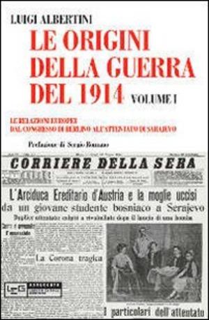 Le origini della guerra del 1914. Vol. 1: relazioni europee dal Congresso di Berlino all'attentato di Sarajevo, Le.