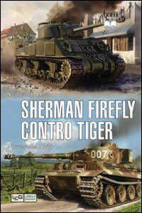 Sherman Firefly contro Tiger. Normandia 1944