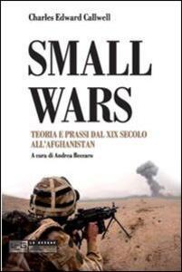 Small wars. Teoria e prassi dal XIX secolo all'Afghanistan - Charles E. Callwell - copertina
