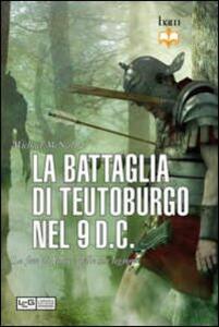 La battaglia di Teutoburgo. La disfatta di Varo 9 d.C.