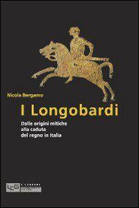 I Longobardi. Dalle origini mitiche alla caduta del regno in Italia