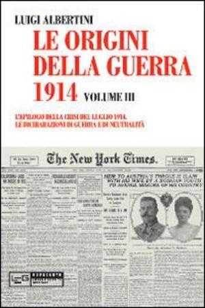 Le origini della guerra del 1914. Vol. 3: epilogo della crisi del luglio 1914. Le dichiarazioni di guerra e di neutralità, L'.