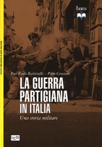 La guerra partigiana in Italia. Una storia militare