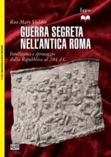 Guerra segreta nellantica Roma. Intelligence e spionaggio dalla Repubblica al 284 d.C..pdf