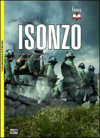 Isonzo. Il massacro dimenticato della grande guerra