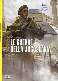 Le guerre della Jugoslavia. 1991-1999