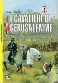 I cavalieri di Gerusalemme. L'ordine crociato degli Ospitalieri 1100-1565