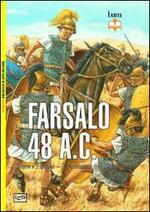 Farsalo 48 a.C. Cesare e Pompeo. Uno scontro fra titani