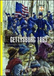 Gettysburg 1863. La battaglia decisiva della guerra civile americana