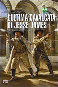 L' ultima cavalcata di Jesse James. Il raid su Northfield 1876