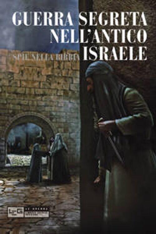 Guerra segreta nell'antico Israele. Spie nella Bibbia