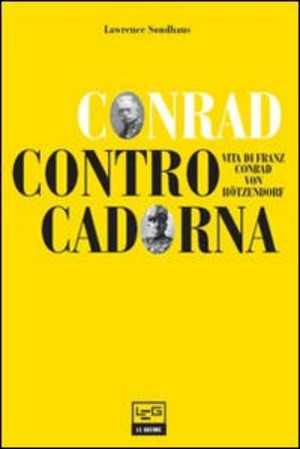 Conrad contro Cadorna. Vita di Franz Conrad von Hötzendorf