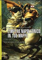 L' impero napoleonico in 100 mappe (1799-1815). Verso un nuovo assetto europeo