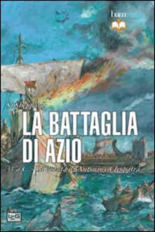 La battaglia di Azio. 31 a. C. La caduta di Antonio e Cleopatra.pdf