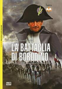 La battaglia di Borodino. 1812. Il grande azzardo di Napoleone