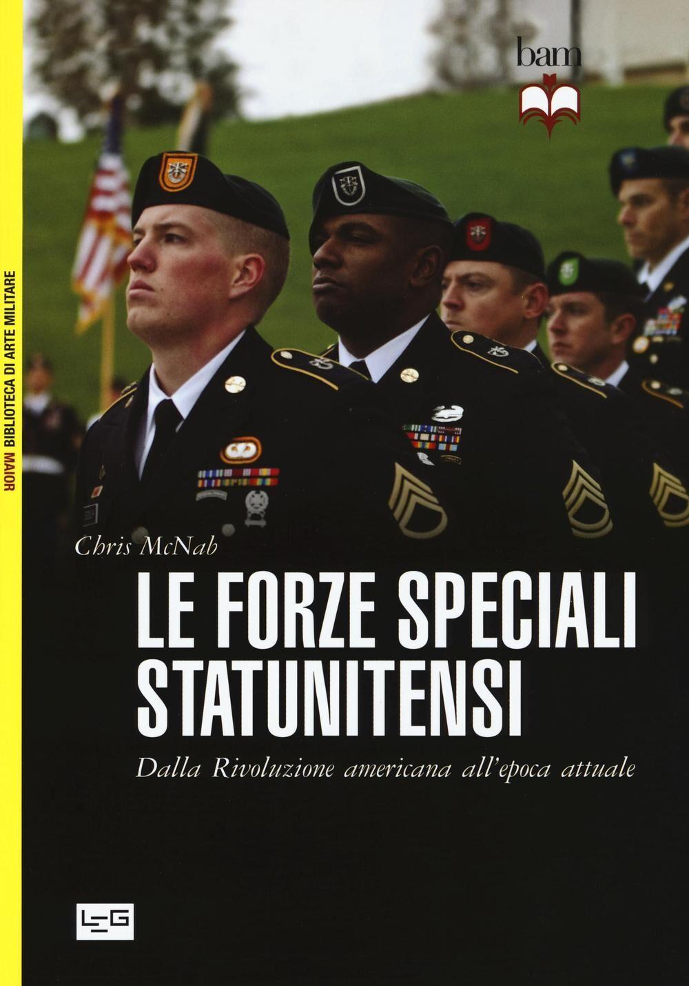 Le forze speciali statunitensi. Dalla Rivoluzione americana all'epoca attuale