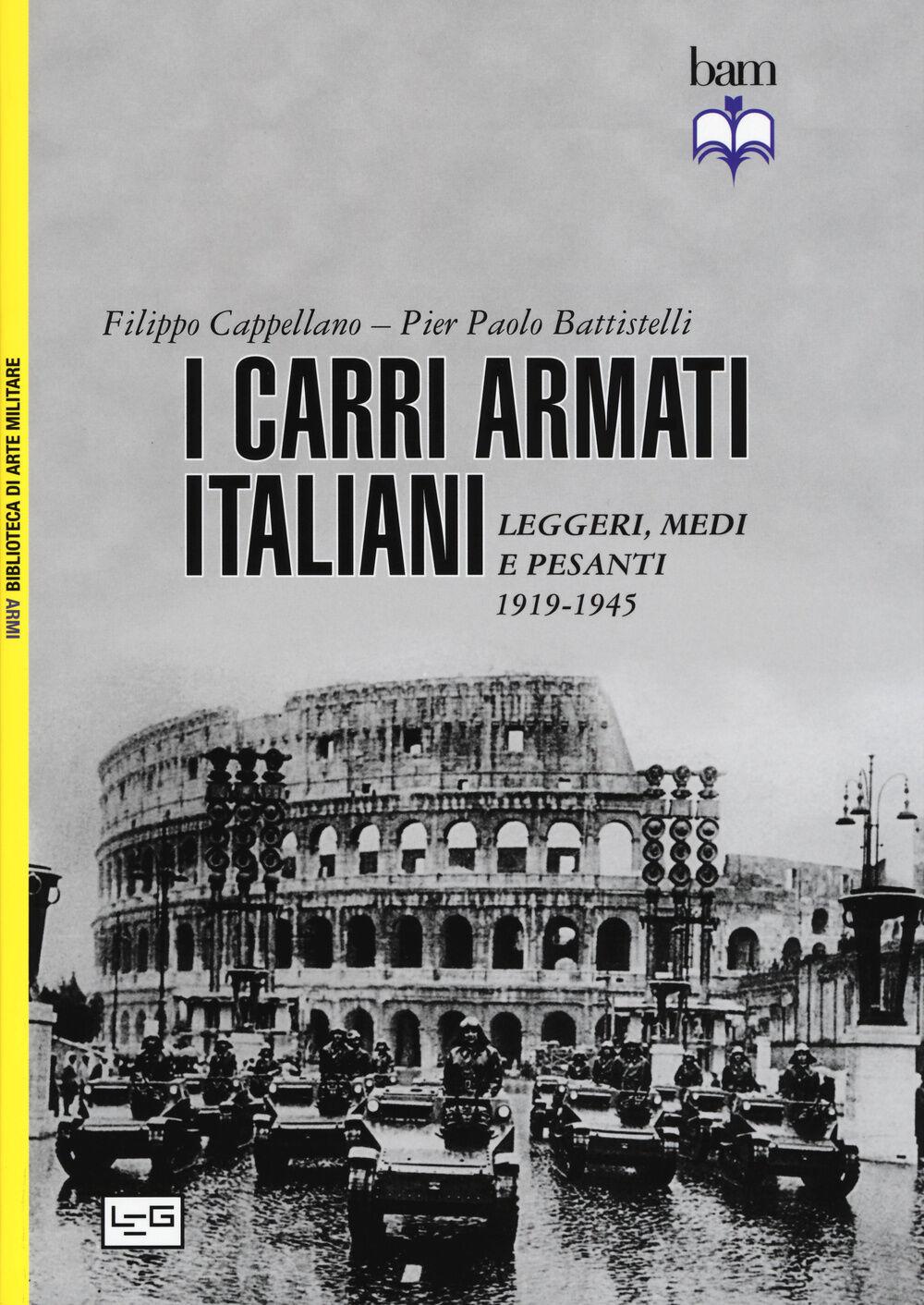 I carri armati italiani. Leggeri, medi e pesanti (1919-1945)
