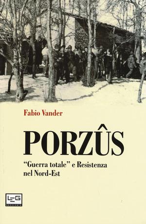 Porzûs. «Guerra totale» e Resistenza nel Nord-Est