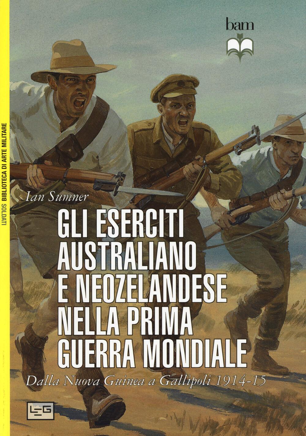 Gli eserciti australiano e neozelandese nella prima guerra mondiale. Dalla Nuova Guinea a Gallipoli 1914-15