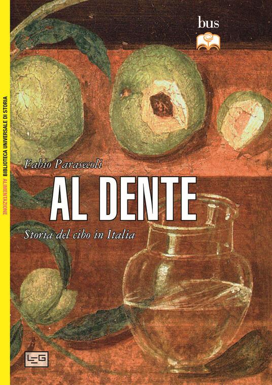 Al dente. Storia del cibo in Italia - Fabio Parasecoli - copertina