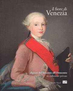 Il fiore di Venezia. Dipinti dal Seicento all'Ottocento in collezioni private