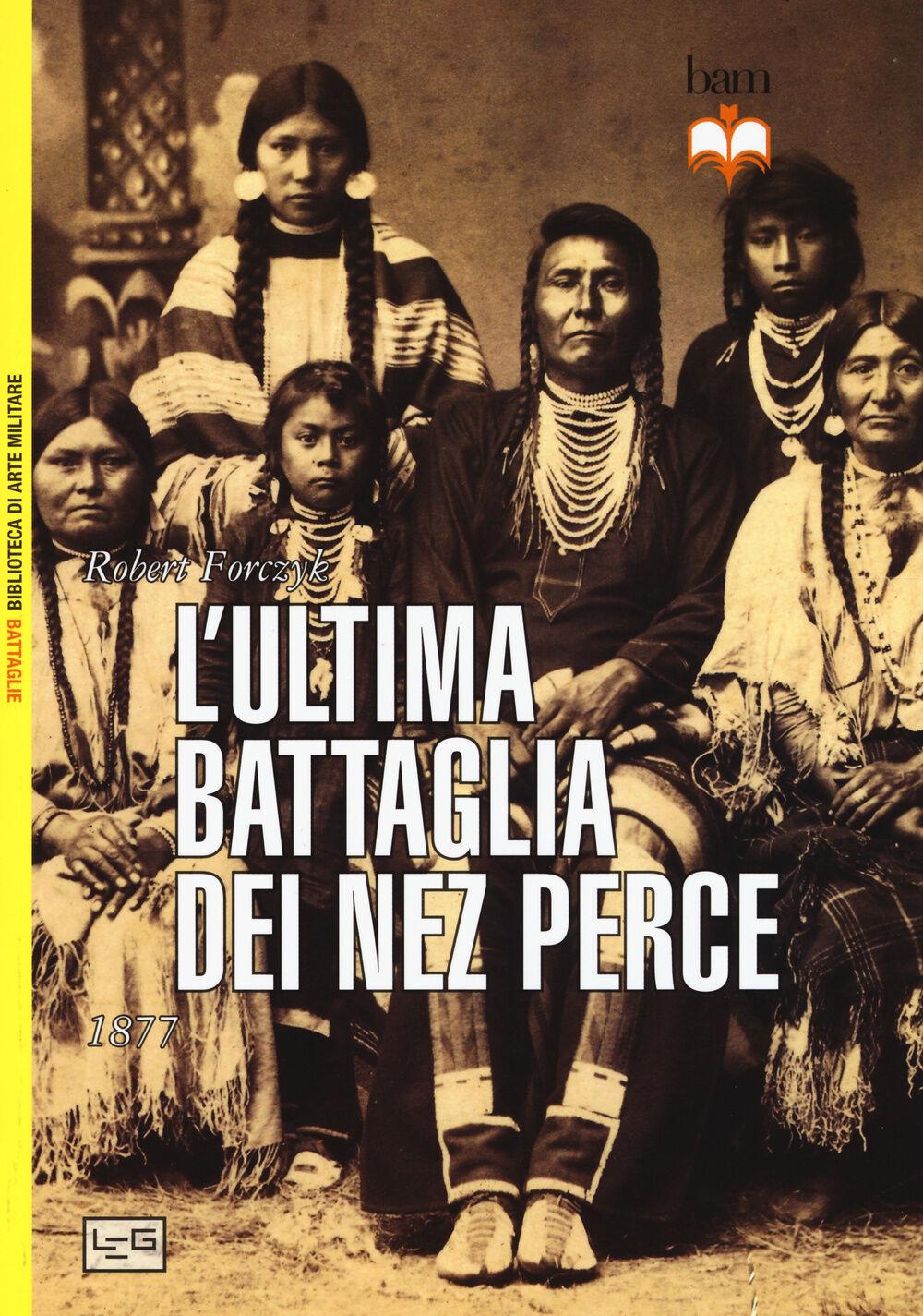 L' ultima battaglia dei Nez Perce. 1877