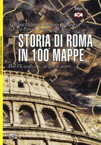 Storia di Roma in 100 mappe. Dal XI secolo a.C. ai giorni nostri