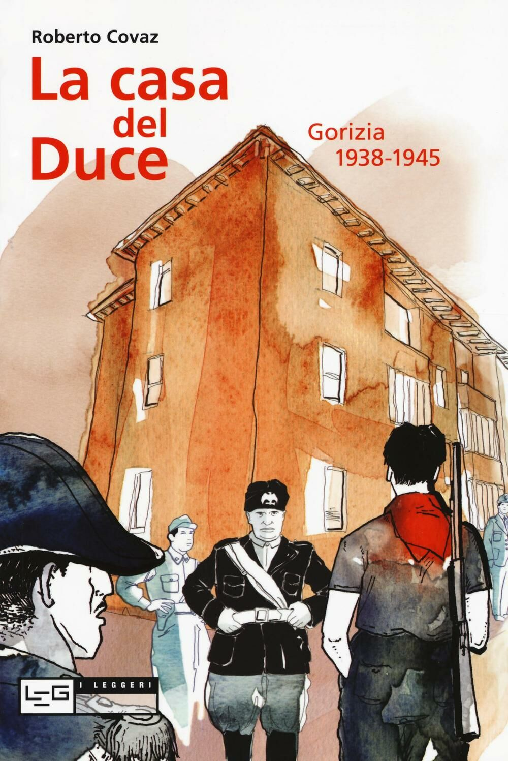 La casa del duce. Gorizia 1938-1945