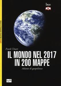 Il mondo nel 2017 in 200 mappe. Atlante di geopolitica