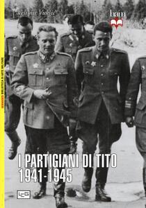 I partigiani di Tito 1941-1945