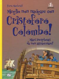 Meglio non navigare con Cristoforo Colombo! Ediz. a colori - MacDonald Fiona - wuz.it