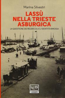 Lassù nella Trieste asburgica. La questione dei regnicoli e lidentità rimossa.pdf