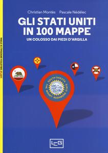 Libro Gli Stati Uniti in 100 mappe. Un colosso dai piedi d'argilla Christian Montès Pascale Nédélec