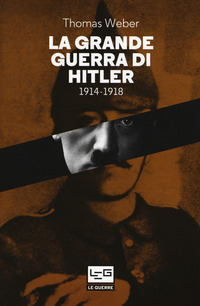 La La grande guerra di Hitler 1914-1918 - Weber Thomas - wuz.it
