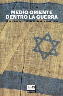 Medio Oriente dentro la guerra. Le guerre di confine dIsraele 1949-1956.pdf