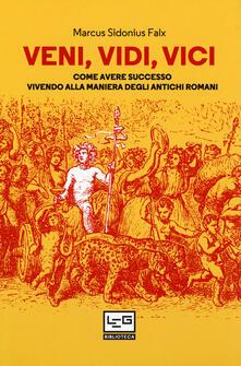 Veni, vidi, vici. Come avere successo vivendo alla maniera degli antichi romani.pdf